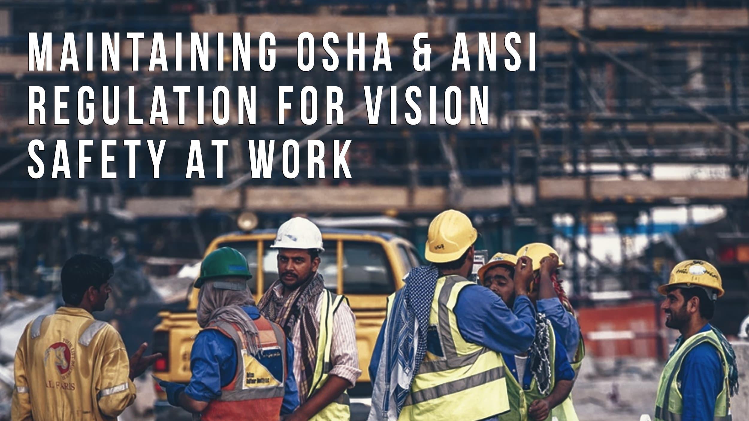 Maintaining OSHA & ANSI Regulation For Vision Safety At Work Header