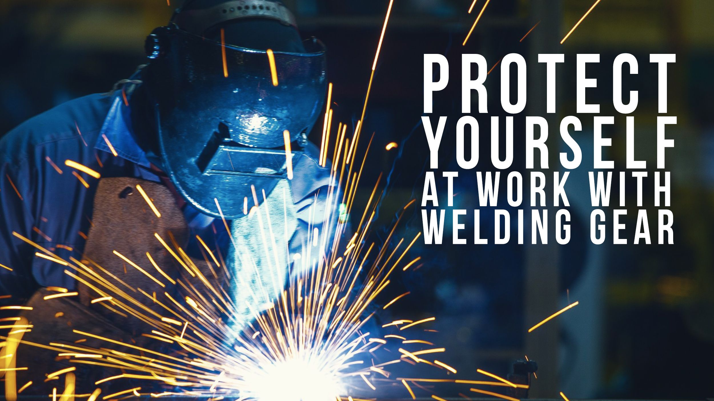 Protect Yourself at Work With Welding Gear Header