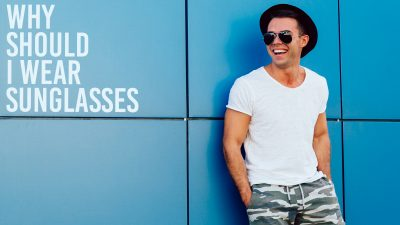 Why wear sunglasses