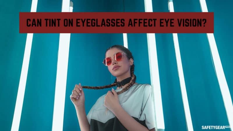 can tint on eyeglasses affect eye vision?