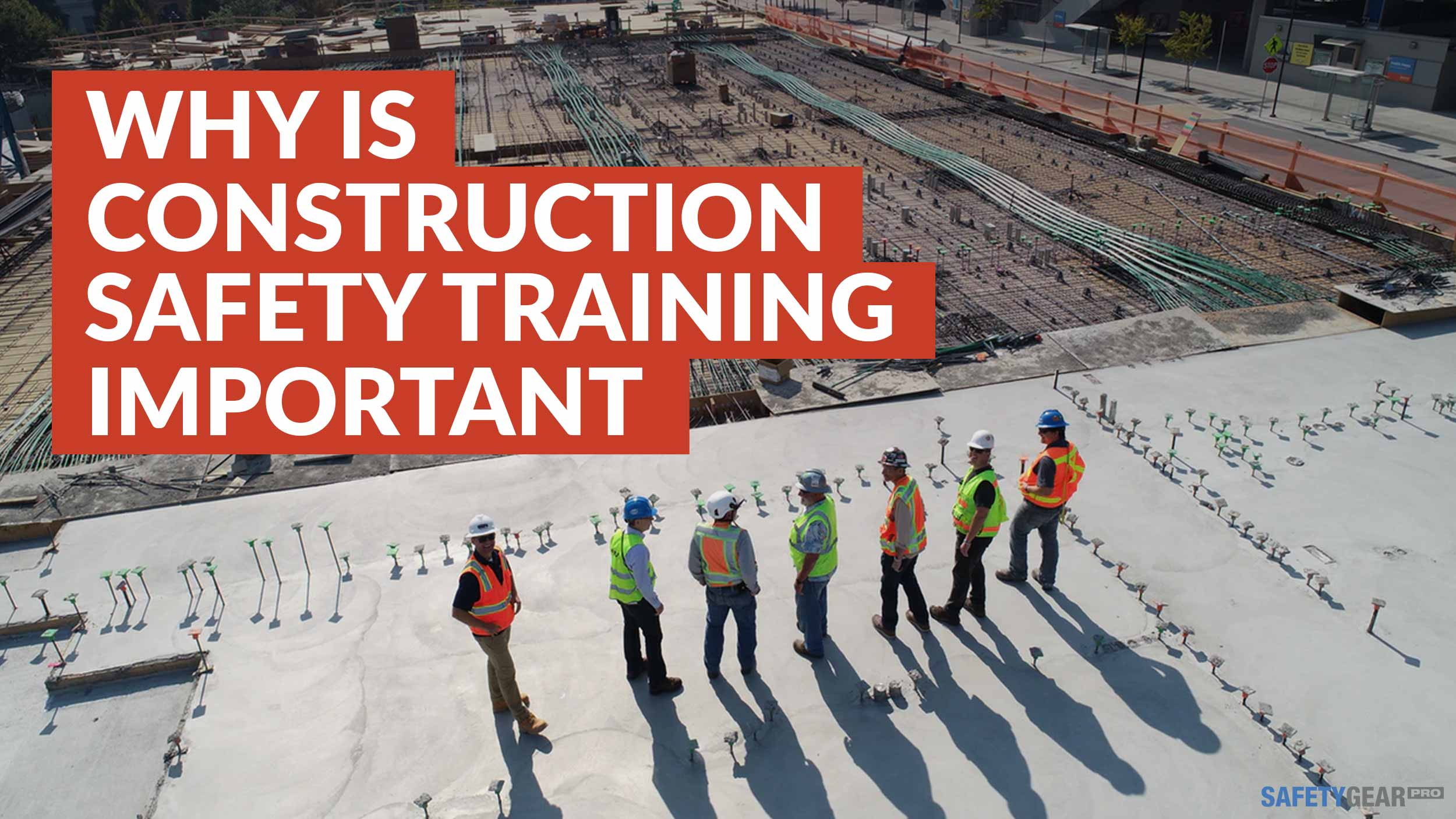 Why is construction safety training important?