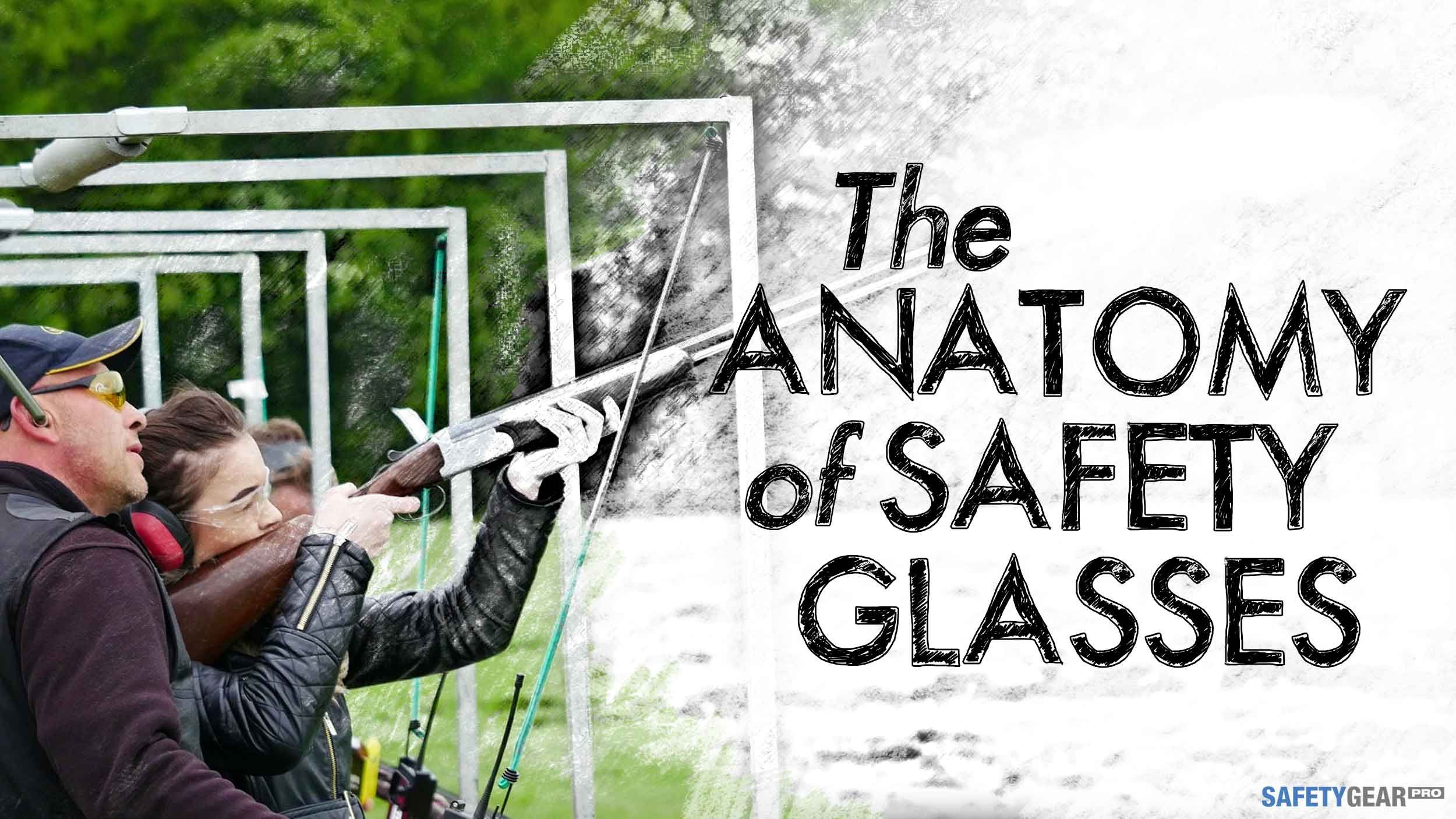The Anatomy of Safety Glasses