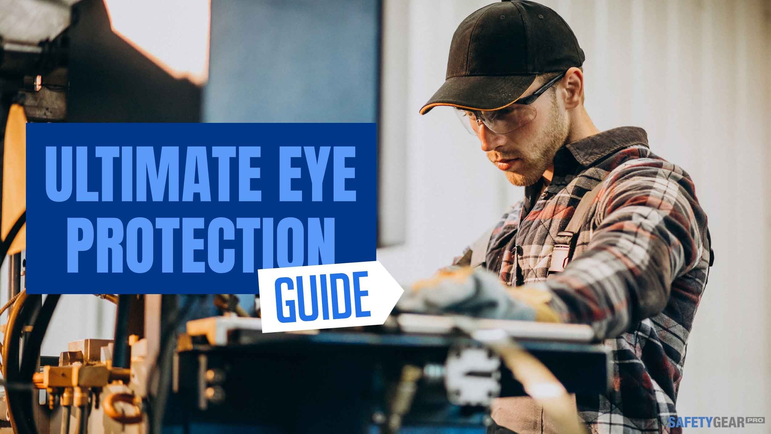 The Ultimate Guide To Eye Protection Header