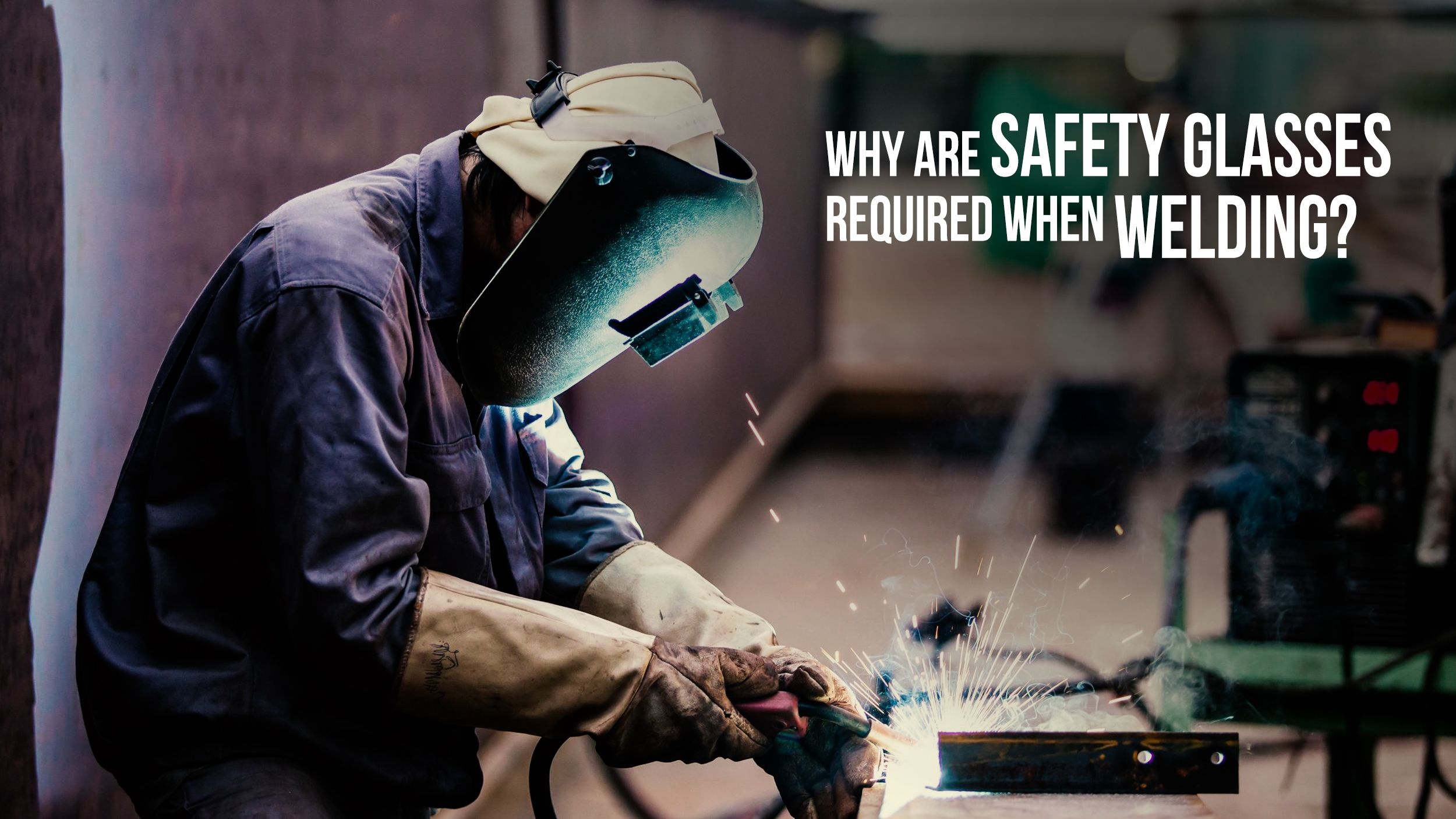 Weld Safely With Safety Glasses Header