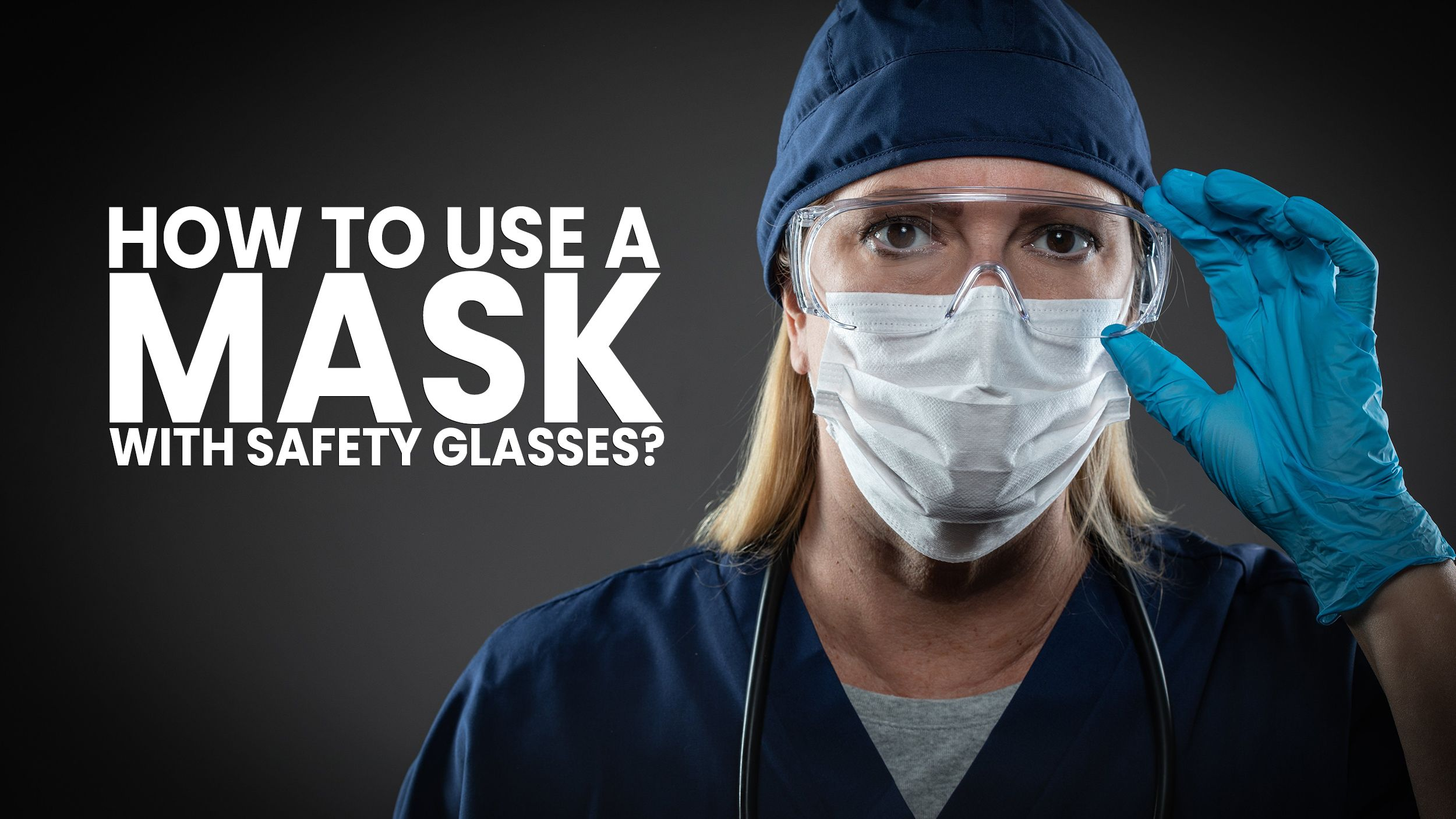 Tips for Wearing a Mask With Your Safety Glasses Header
