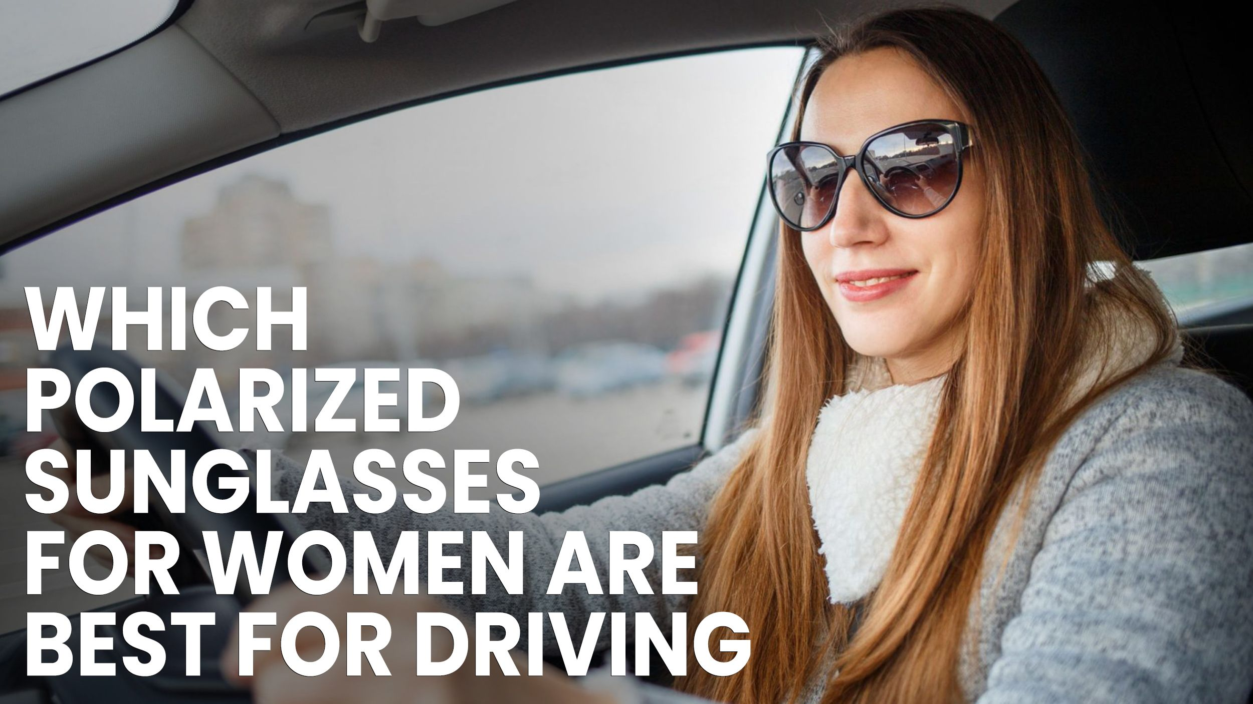 The Best Polarized Sunglasses for Women To Wear While Driving Header
